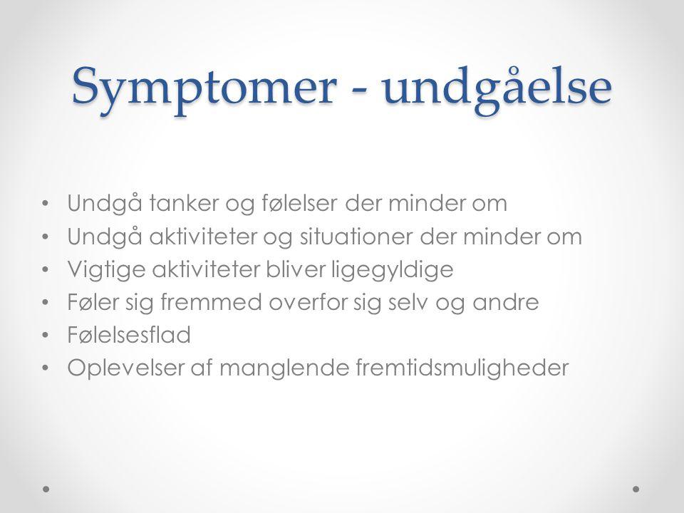 Symptomer - undgåelse Undgå tanker og følelser der minder om