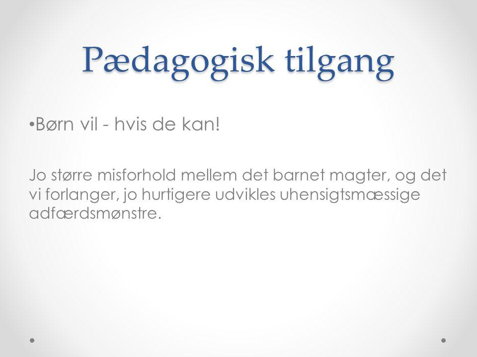Pædagogisk tilgang Børn vil - hvis de kan!