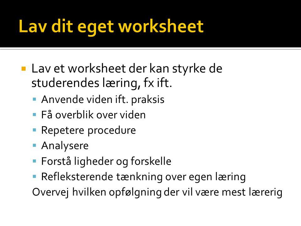 Lav dit eget worksheet Lav et worksheet der kan styrke de studerendes læring, fx ift. Anvende viden ift. praksis.