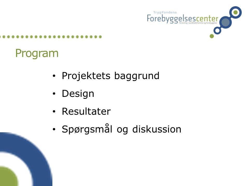 Program Projektets baggrund Design Resultater Spørgsmål og diskussion