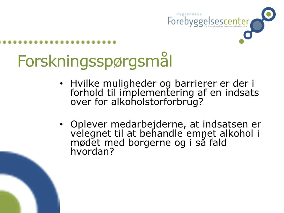 Forskningsspørgsmål Hvilke muligheder og barrierer er der i forhold til implementering af en indsats over for alkoholstorforbrug