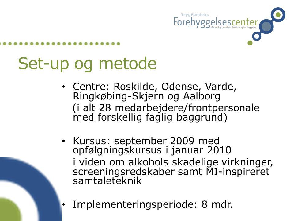 Set-up og metode Centre: Roskilde, Odense, Varde, Ringkøbing-Skjern og Aalborg.