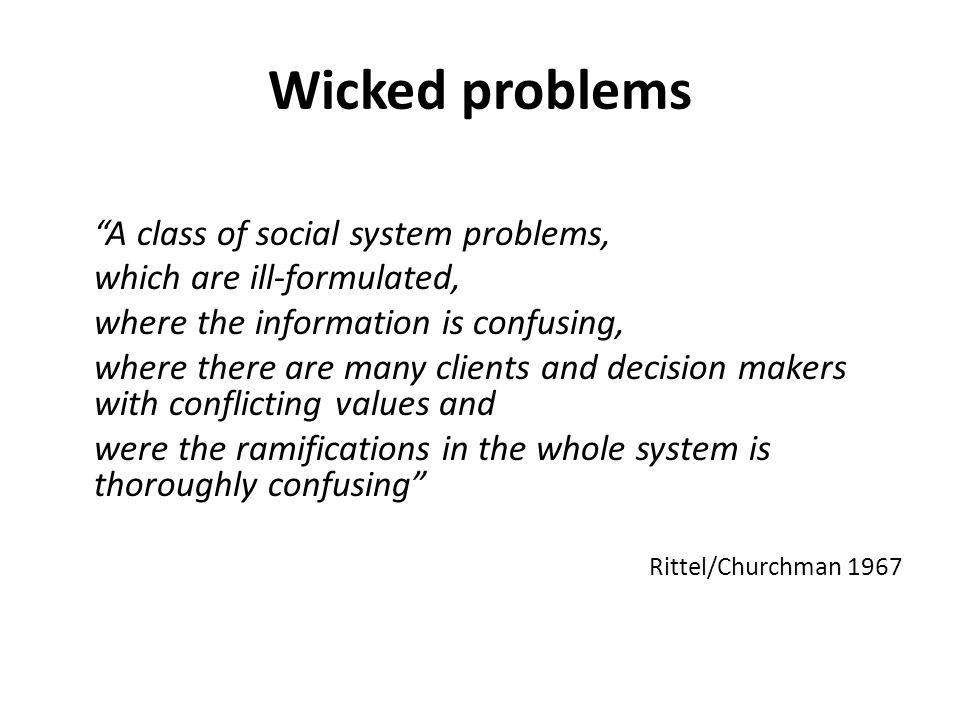 Wicked problems A class of social system problems,