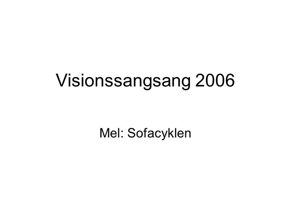 Visionssangsang 2006 Mel: Sofacyklen