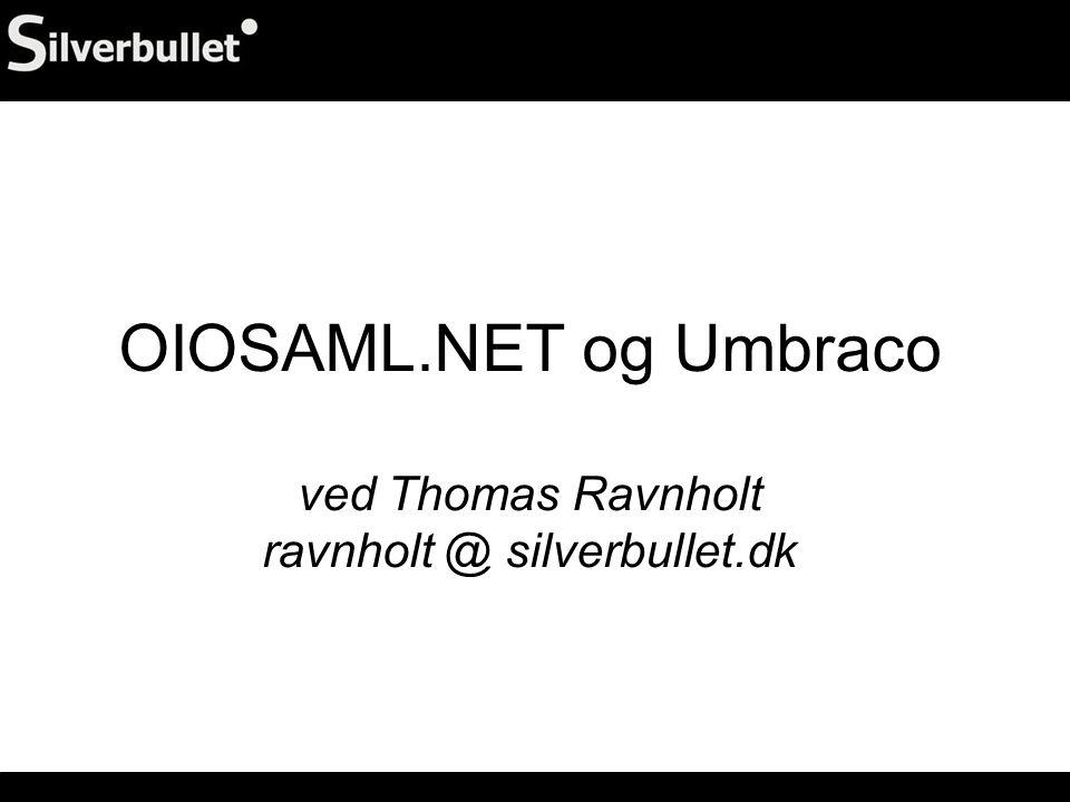 OIOSAML.NET og Umbraco ved Thomas Ravnholt ravnholt @ silverbullet.dk