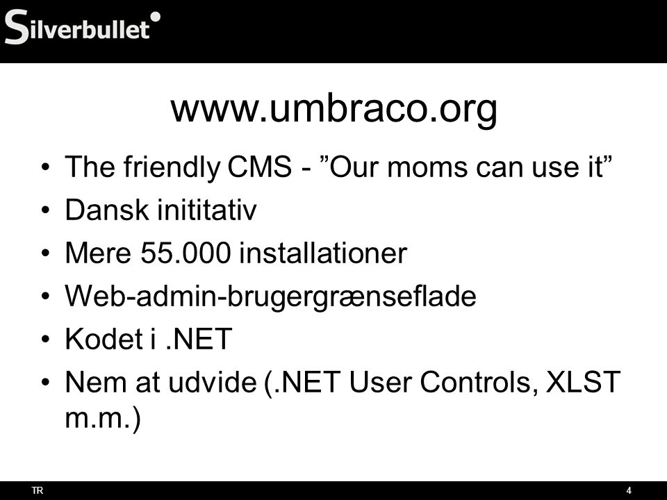 www.umbraco.org The friendly CMS - Our moms can use it