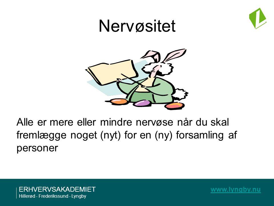 Nervøsitet Alle er mere eller mindre nervøse når du skal fremlægge noget (nyt) for en (ny) forsamling af personer.
