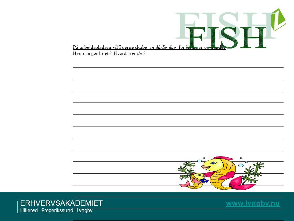 FISH På arbejdspladsen vil I gerne skabe en dårlig dag for kolleger og kunder. Hvordan gør I det Hvordan er du