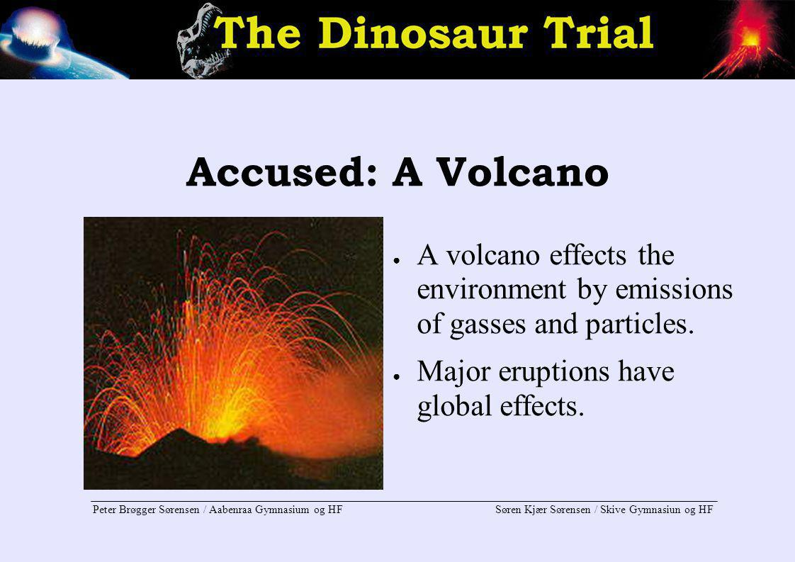 Accused: A Volcano A volcano effects the environment by emissions of gasses and particles.