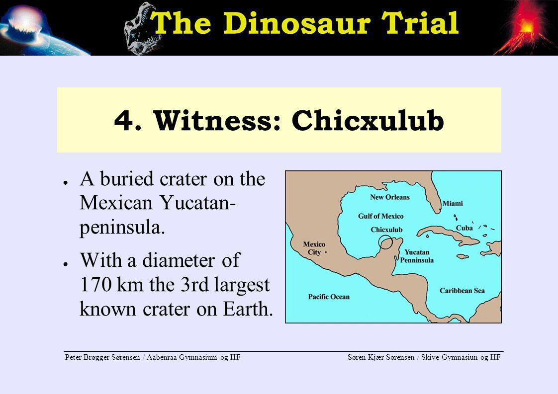 4. Witness: Chicxulub A buried crater on the Mexican Yucatan- peninsula.