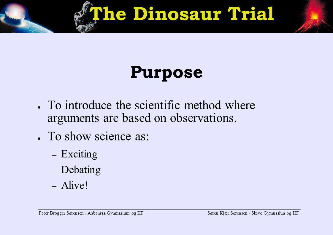 Purpose To introduce the scientific method where arguments are based on observations. To show science as: