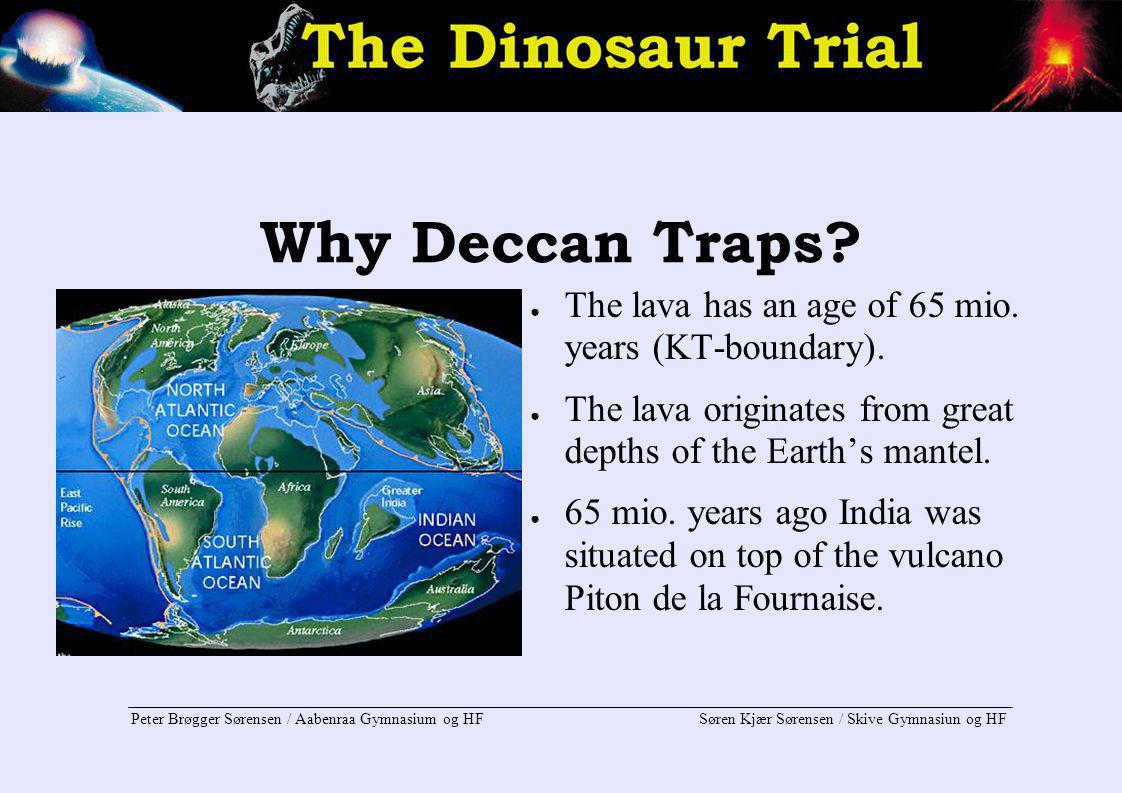 Why Deccan Traps The lava has an age of 65 mio. years (KT-boundary).