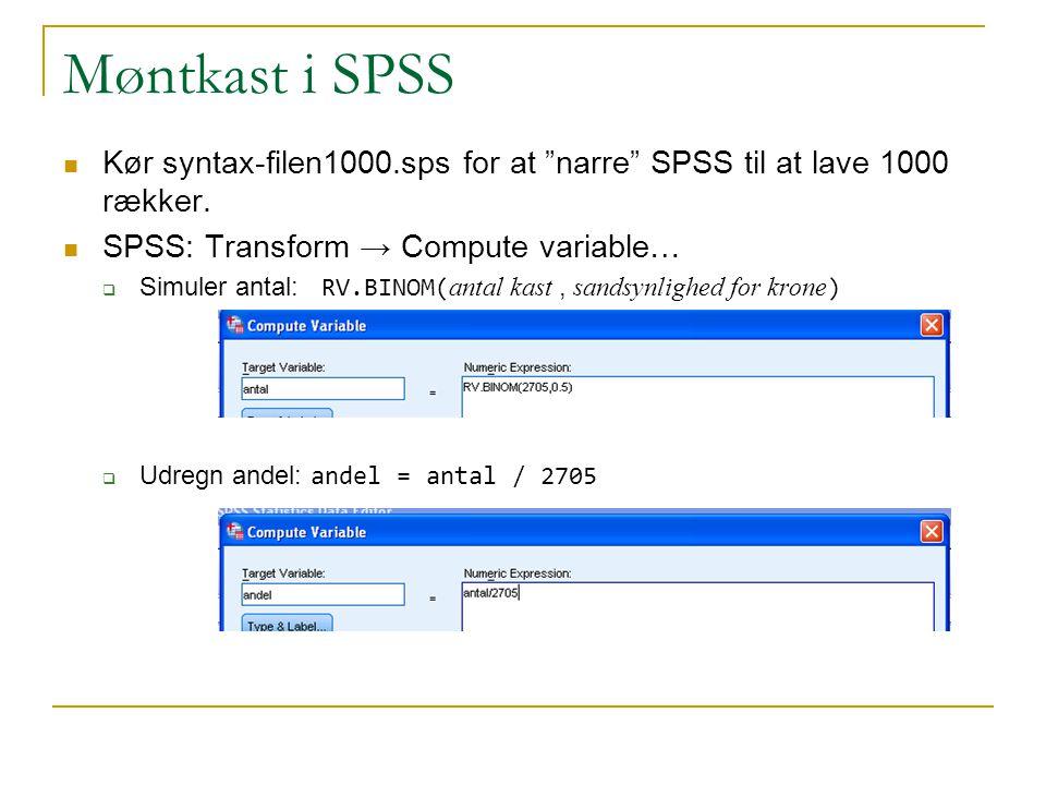 Møntkast i SPSS Kør syntax-filen1000.sps for at narre SPSS til at lave 1000 rækker. SPSS: Transform → Compute variable…