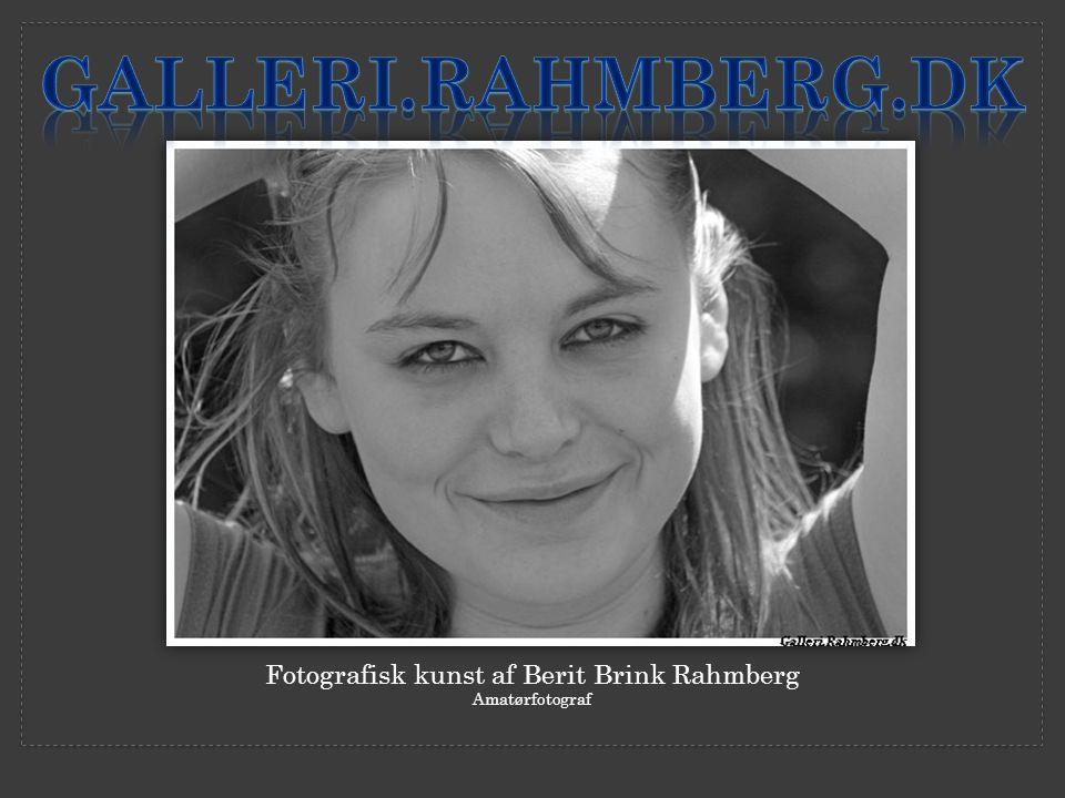 Fotografisk kunst af Berit Brink Rahmberg Amatørfotograf