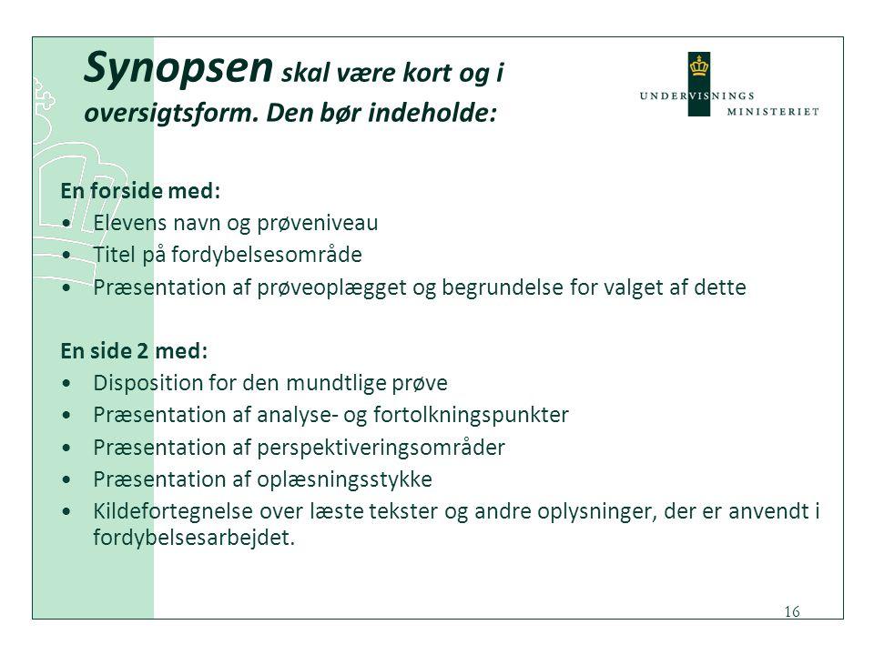 Synopsen skal være kort og i oversigtsform. Den bør indeholde: