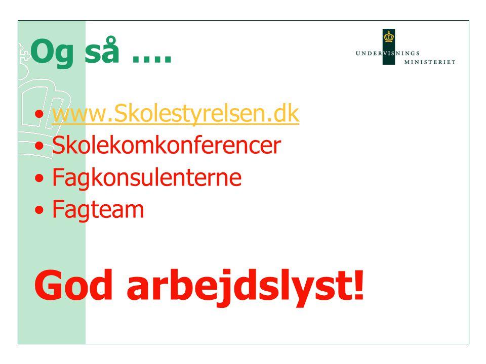 God arbejdslyst! Og så …. www.Skolestyrelsen.dk Skolekomkonferencer