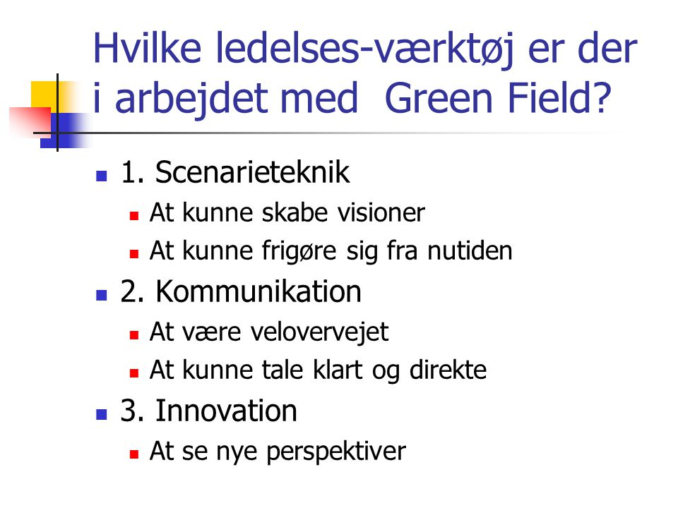 Hvilke ledelses-værktøj er der i arbejdet med Green Field