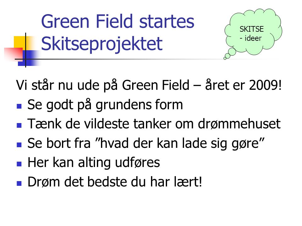 Green Field startes Skitseprojektet