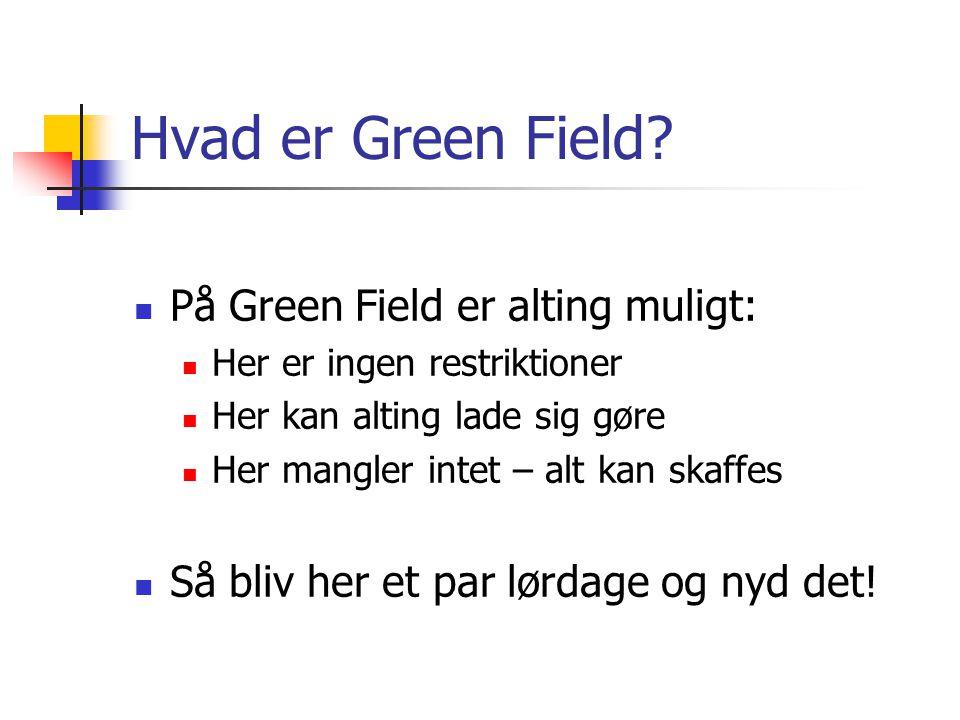 Hvad er Green Field På Green Field er alting muligt: