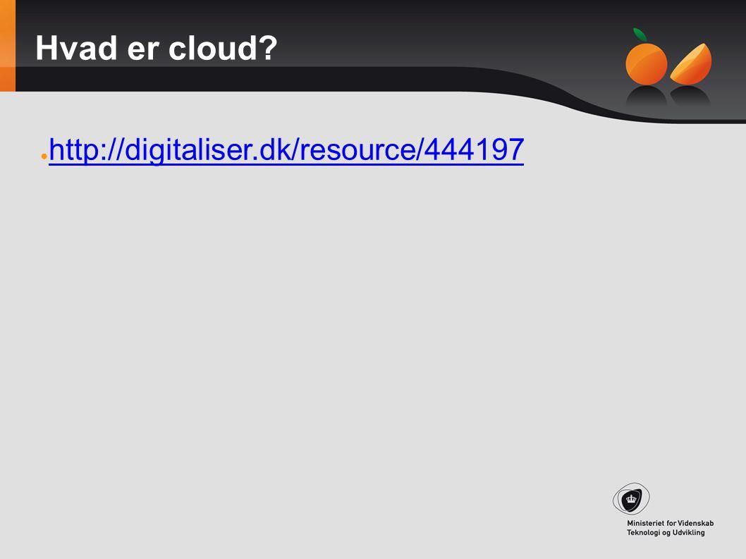 Hvad er cloud http://digitaliser.dk/resource/444197