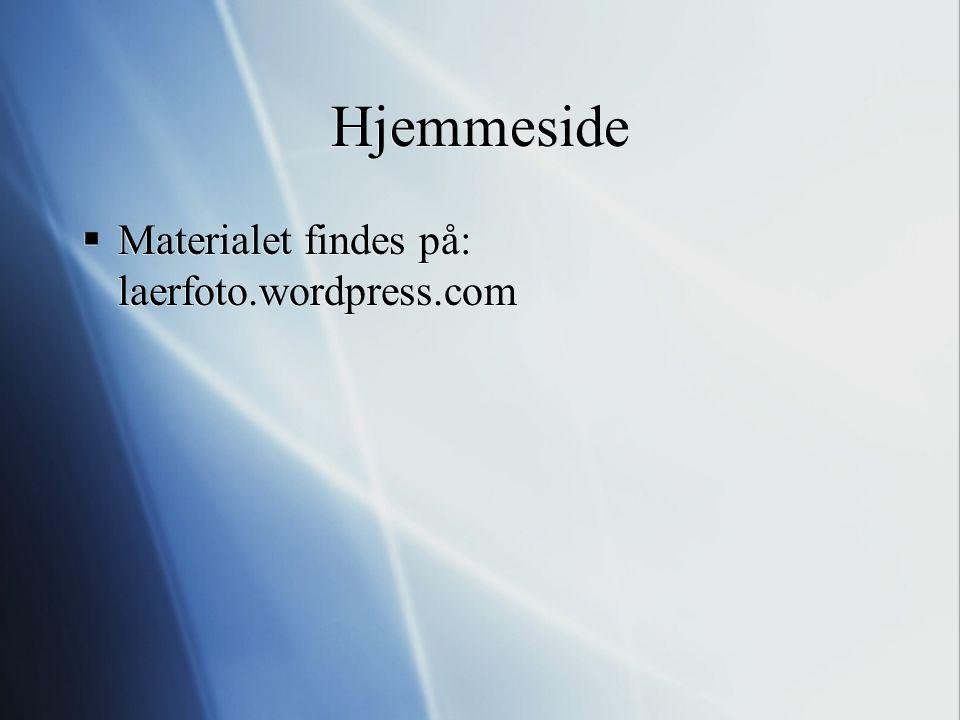 Hjemmeside Materialet findes på: laerfoto.wordpress.com