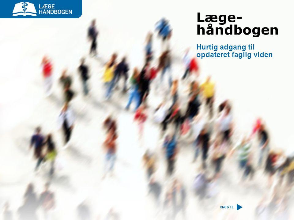 Læge- håndbogen Hurtig adgang til opdateret faglig viden NÆSTE 1
