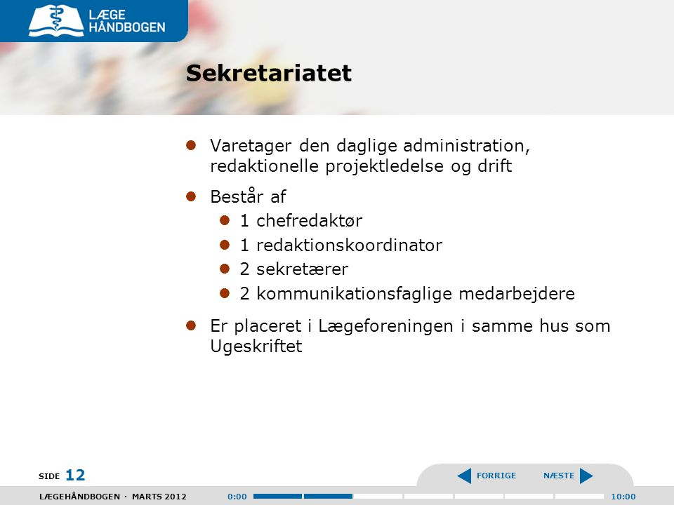 Sekretariatet Varetager den daglige administration, redaktionelle projektledelse og drift. Består af.