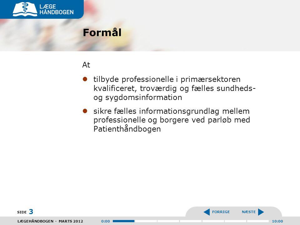 Formål At. tilbyde professionelle i primærsektoren kvalificeret, troværdig og fælles sundheds- og sygdomsinformation.