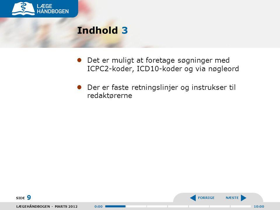 Indhold 3 Det er muligt at foretage søgninger med ICPC2-koder, ICD10-koder og via nøgleord.