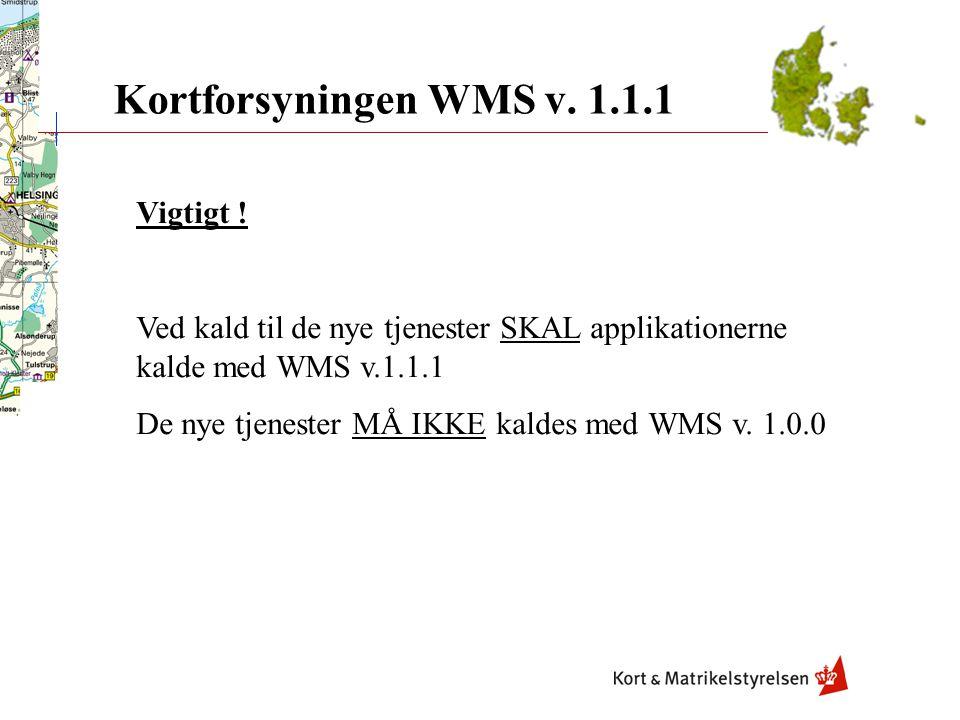 Kortforsyningen WMS v. 1.1.1 Vigtigt !