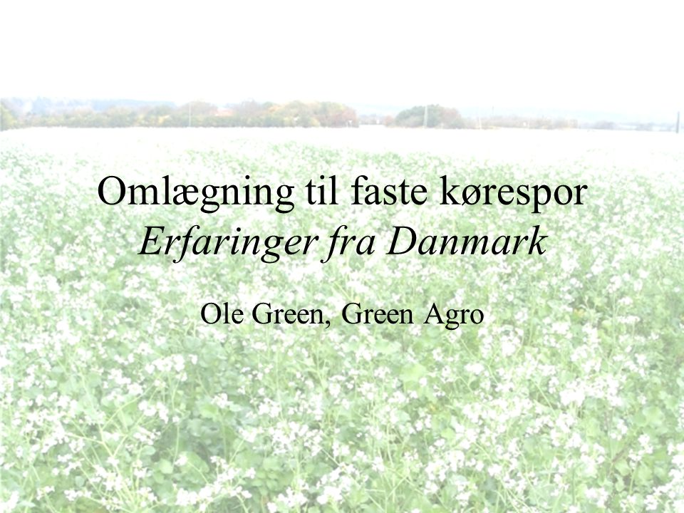 Omlægning til faste kørespor Erfaringer fra Danmark
