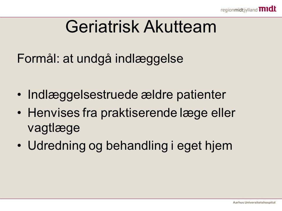 Geriatrisk Akutteam Formål: at undgå indlæggelse