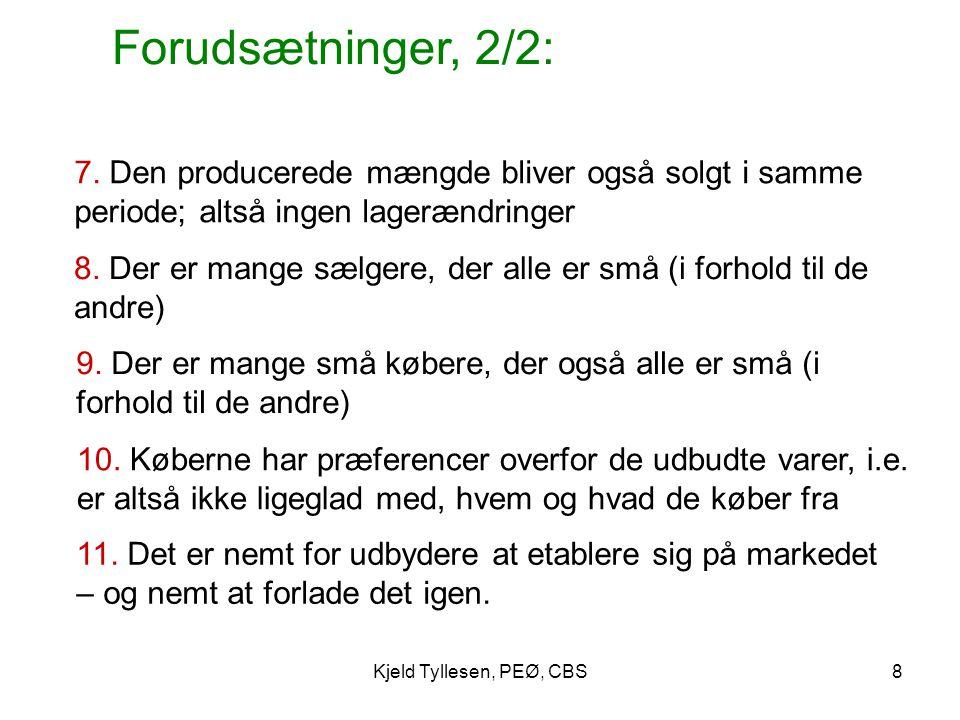 Forudsætninger, 2/2: 7. Den producerede mængde bliver også solgt i samme periode; altså ingen lagerændringer.