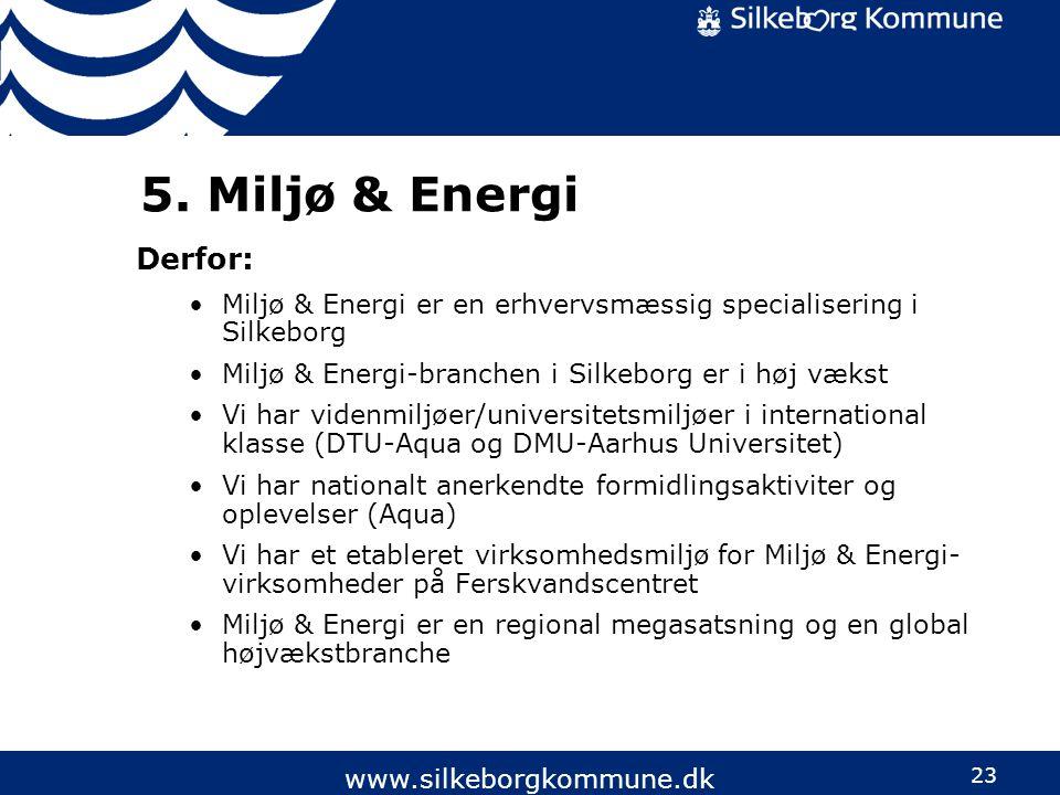 5. Miljø & Energi Derfor: Miljø & Energi er en erhvervsmæssig specialisering i Silkeborg. Miljø & Energi-branchen i Silkeborg er i høj vækst.