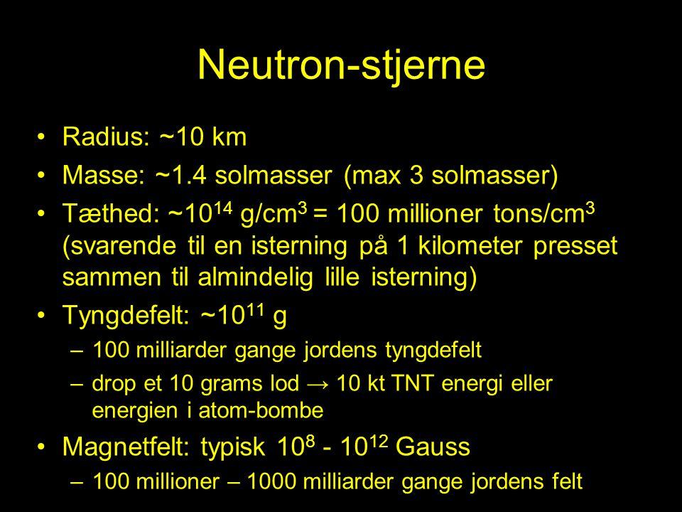 Neutron-stjerne Radius: ~10 km Masse: ~1.4 solmasser (max 3 solmasser)