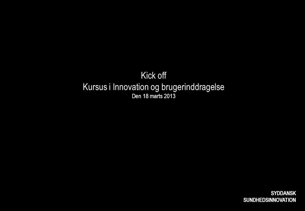 Kick off Kursus i Innovation og brugerinddragelse Den 18 marts 2013