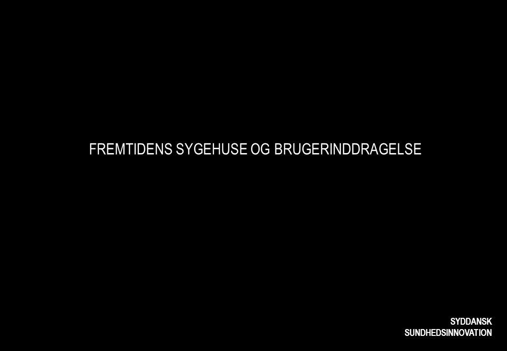 FREMTIDENS SYGEHUSE OG BRUGERINDDRAGELSE