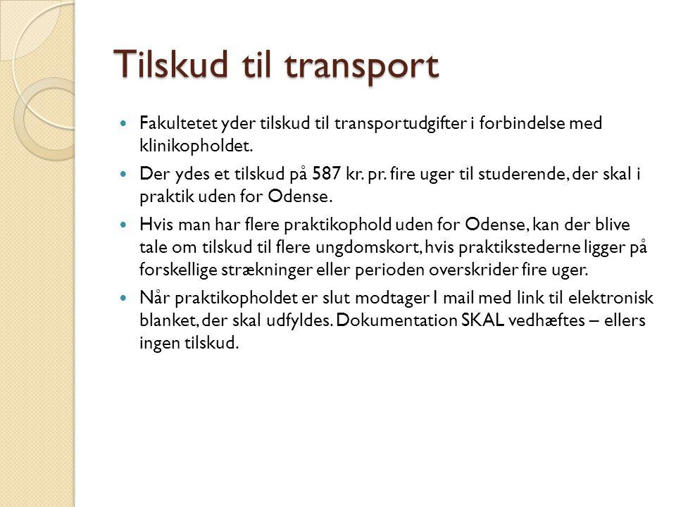 Tilskud til transport Fakultetet yder tilskud til transportudgifter i forbindelse med klinikopholdet.