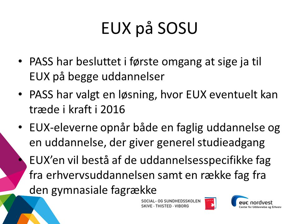 EUX på SOSU PASS har besluttet i første omgang at sige ja til EUX på begge uddannelser.