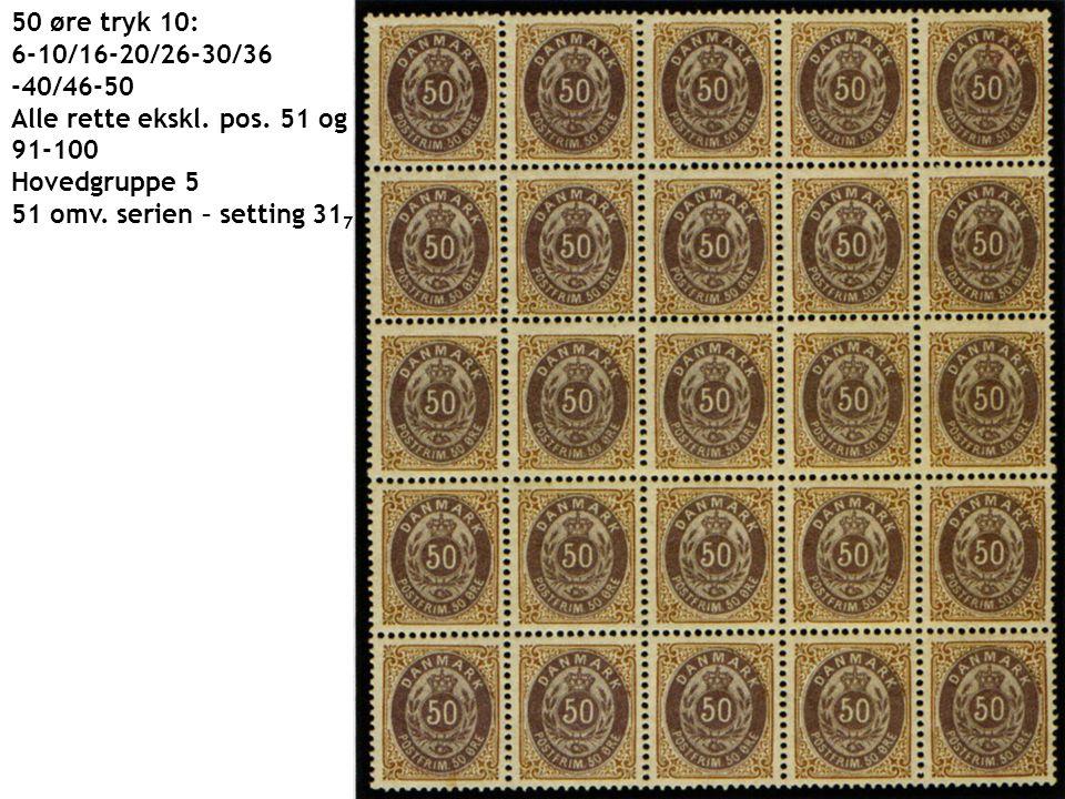 50 øre tryk 10: 6-10/16-20/26-30/36. -40/46-50. Alle rette ekskl. pos. 51 og. 91-100. Hovedgruppe 5.
