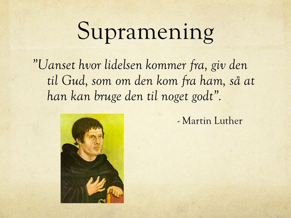Supramening Uanset hvor lidelsen kommer fra, giv den til Gud, som om den kom fra ham, så at han kan bruge den til noget godt .