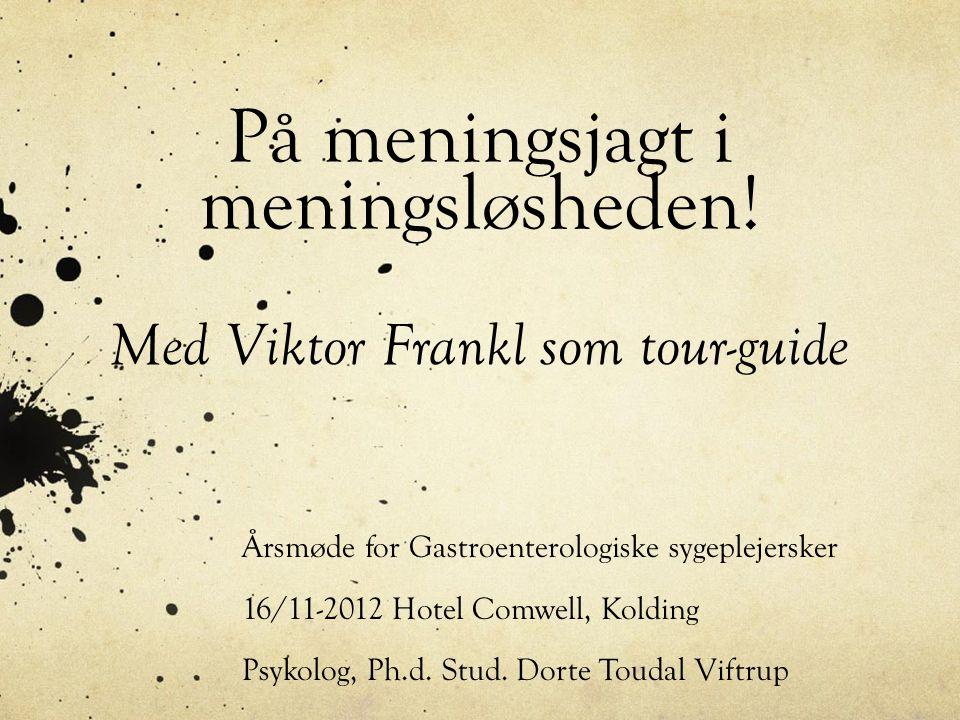 På meningsjagt i meningsløsheden! Med Viktor Frankl som tour-guide