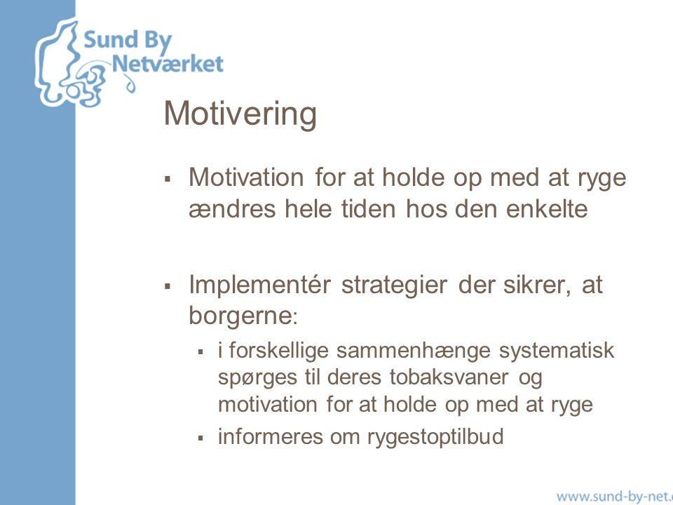Motivering Motivation for at holde op med at ryge ændres hele tiden hos den enkelte. Implementér strategier der sikrer, at borgerne: