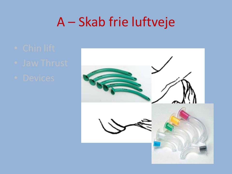A – Skab frie luftveje Chin lift Jaw Thrust Devices