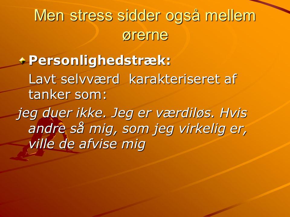 Men stress sidder også mellem ørerne
