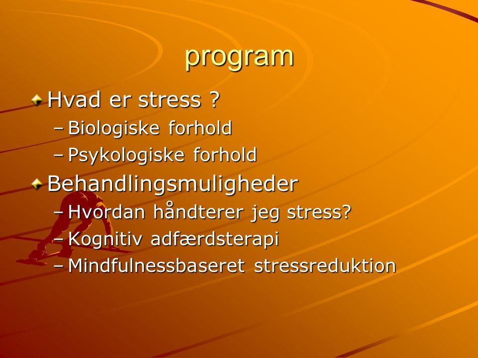 program Hvad er stress Behandlingsmuligheder Biologiske forhold
