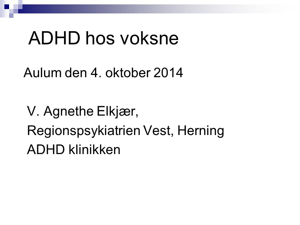 ADHD hos voksne Aulum den 4. oktober 2014 V. Agnethe Elkjær,