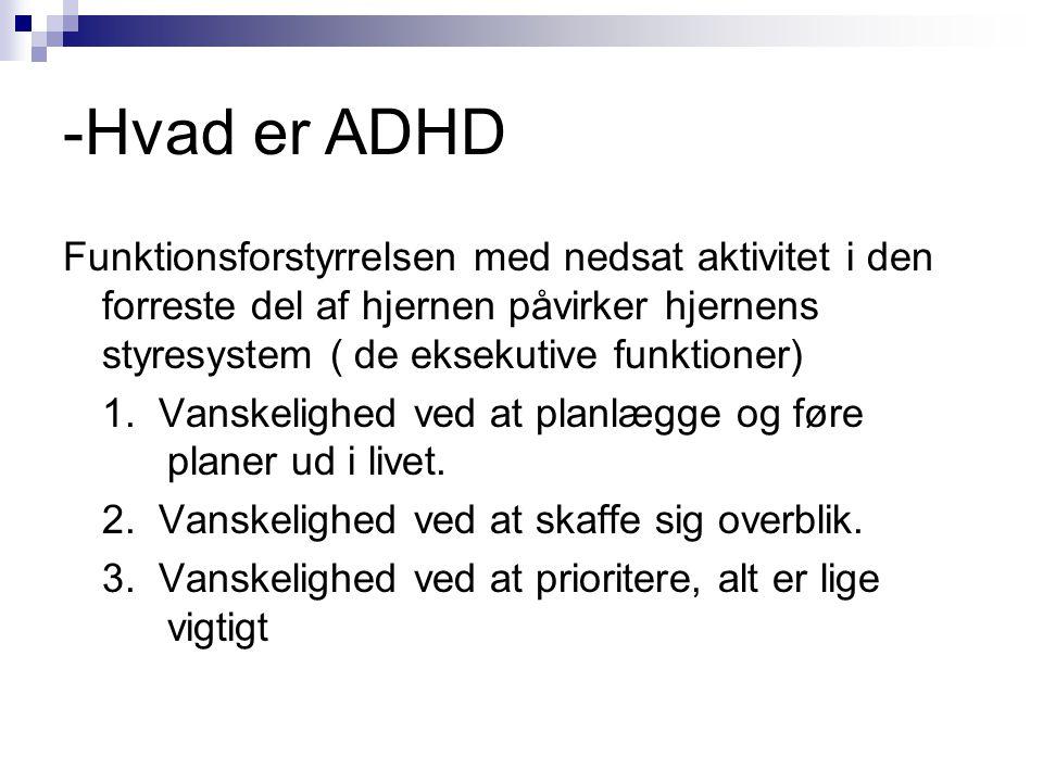 -Hvad er ADHD Funktionsforstyrrelsen med nedsat aktivitet i den forreste del af hjernen påvirker hjernens styresystem ( de eksekutive funktioner)
