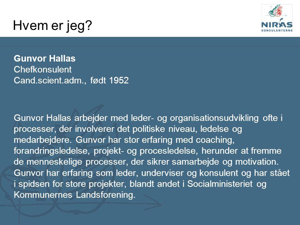Hvem er jeg Gunvor Hallas Chefkonsulent Cand.scient.adm., født 1952