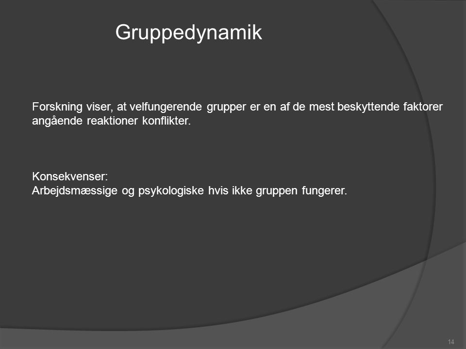 Gruppedynamik Forskning viser, at velfungerende grupper er en af de mest beskyttende faktorer angående reaktioner konflikter.